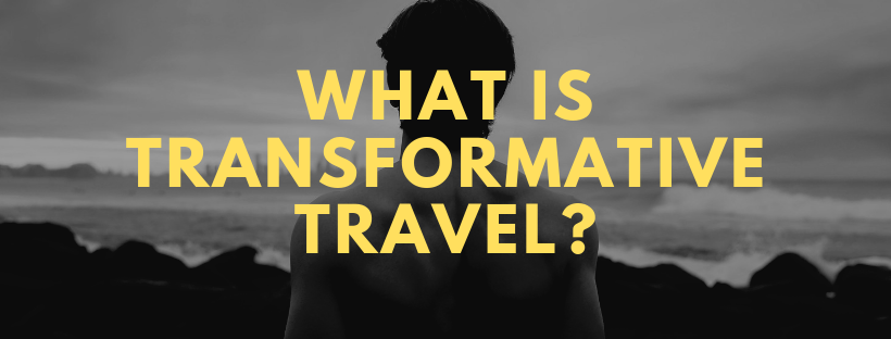 What is Transformative Travel?