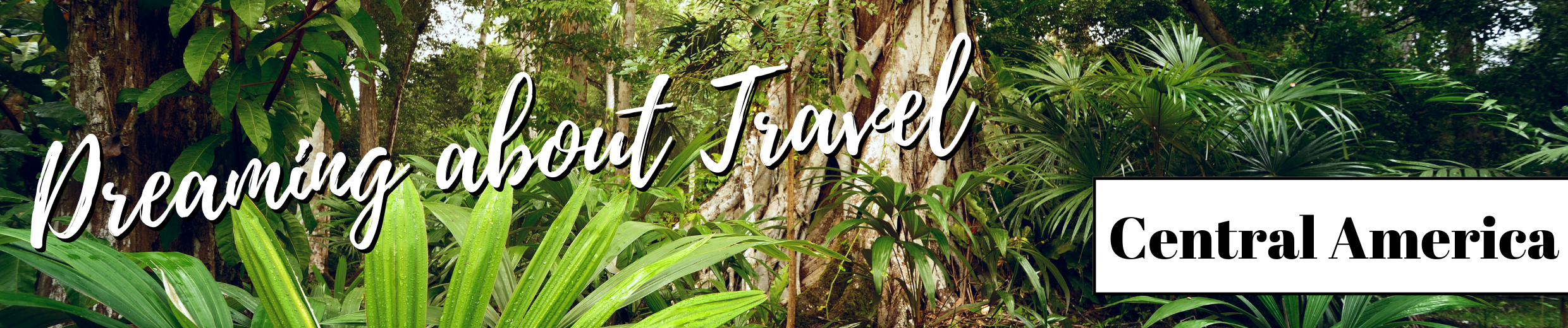 Dreaming About Travel: Central America
